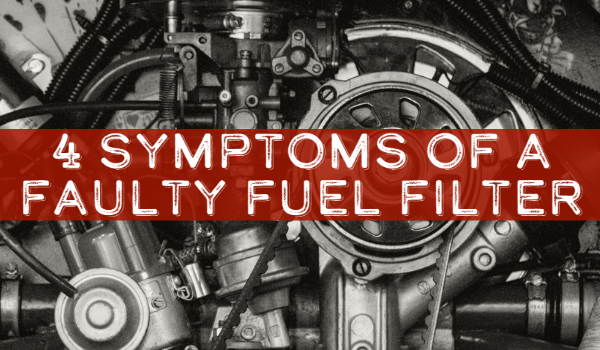 4 Symptoms of a Faulty Fuel Filter