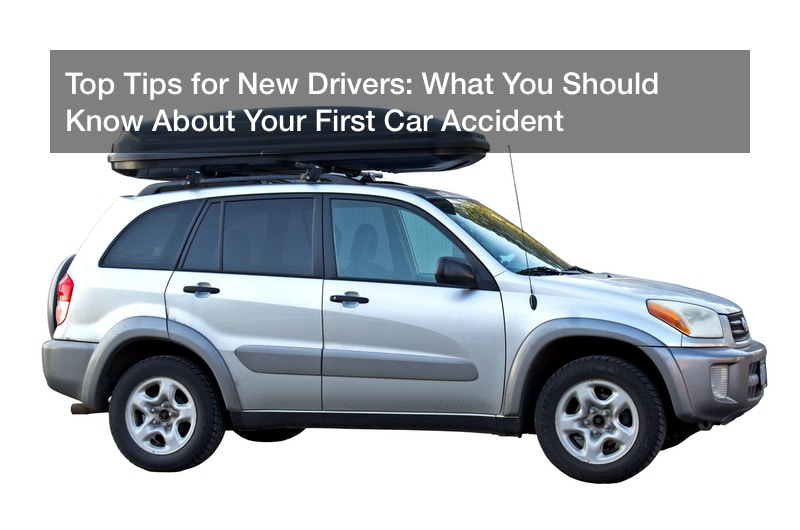 Top Tips for New Drivers: What You Should Know About Your First Car Accident