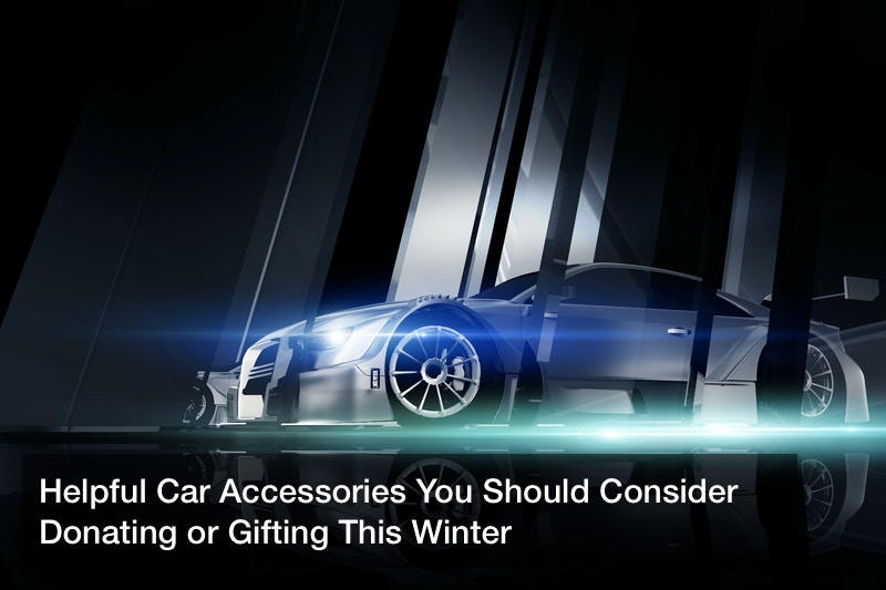 Helpful Car Accessories You Should Consider Donating or Gifting This Winter