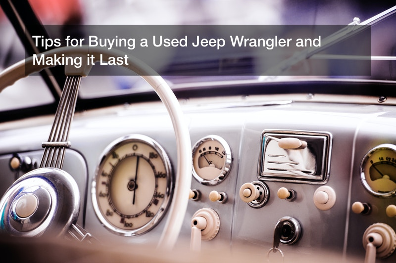 Tips for Buying a Used Jeep Wrangler and Making it Last