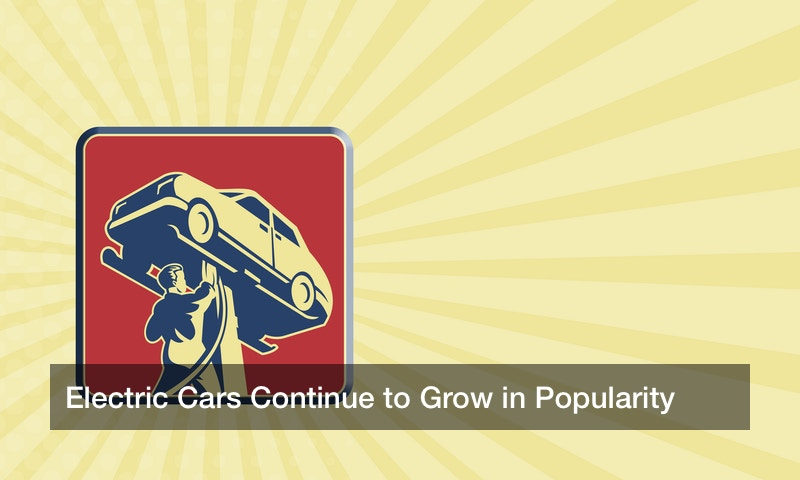 Electric Cars Continue to Grow in Popularity