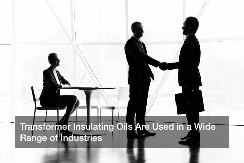 Transformer Insulating Oils Are Used in a Wide Range of Industries