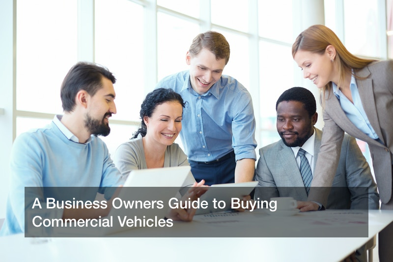 A Business Owners Guide to Buying Commercial Vehicles