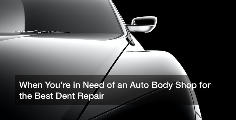 When You're in Need of an Auto Body Shop for the Best Dent Repair