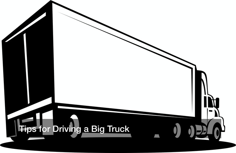 Tips for Driving a Big Truck