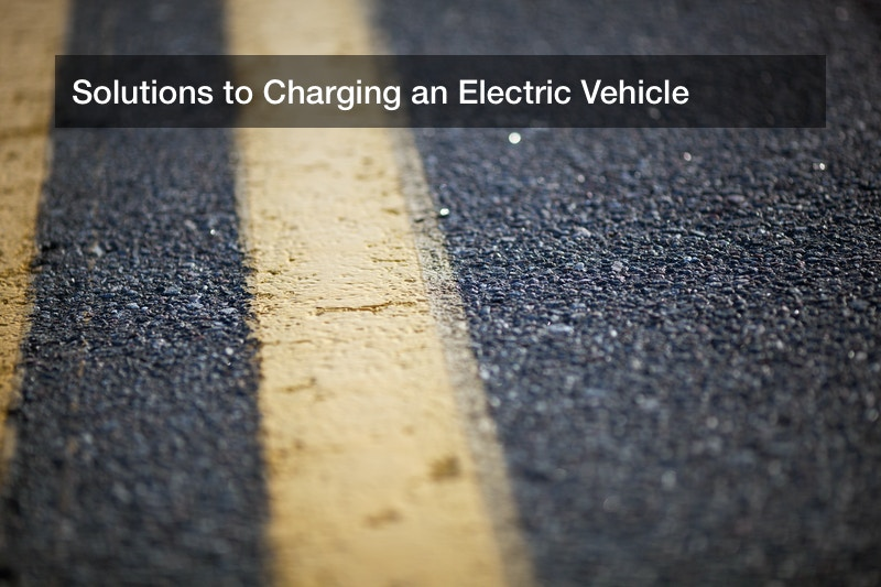 Solutions to Charging an Electric Vehicle