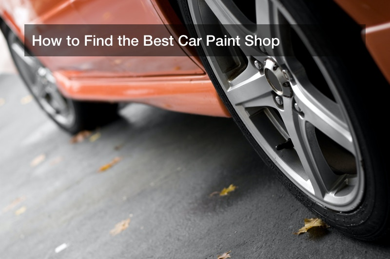 How to Find the Best Car Paint Shop
