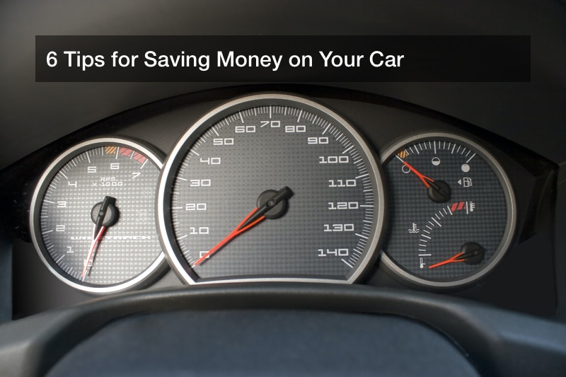 6 Tips for Saving Money on Your Car