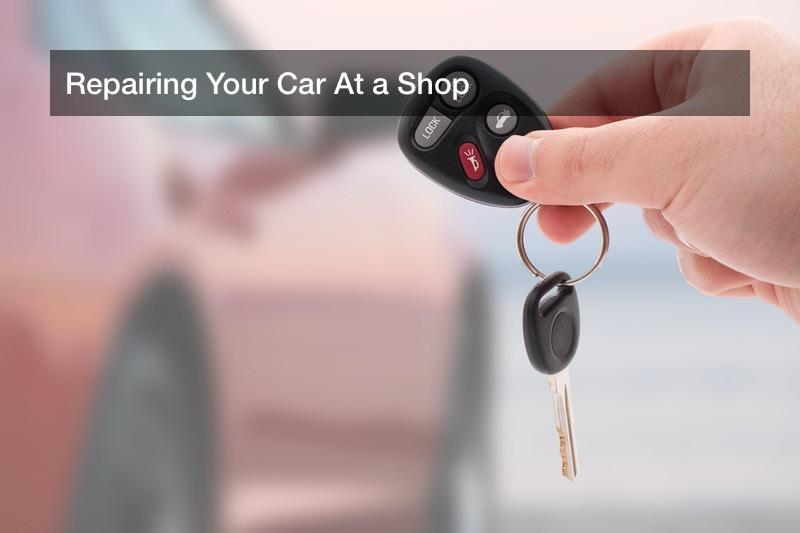 Repairing Your Car At a Shop