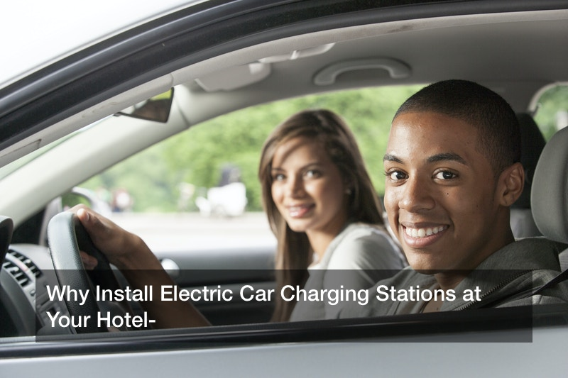 Why Install Electric Car Charging Stations at Your Hotel?