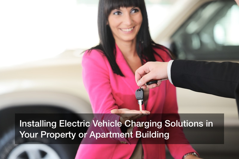 Installing Electric Vehicle Charging Solutions in Your Property or Apartment Building