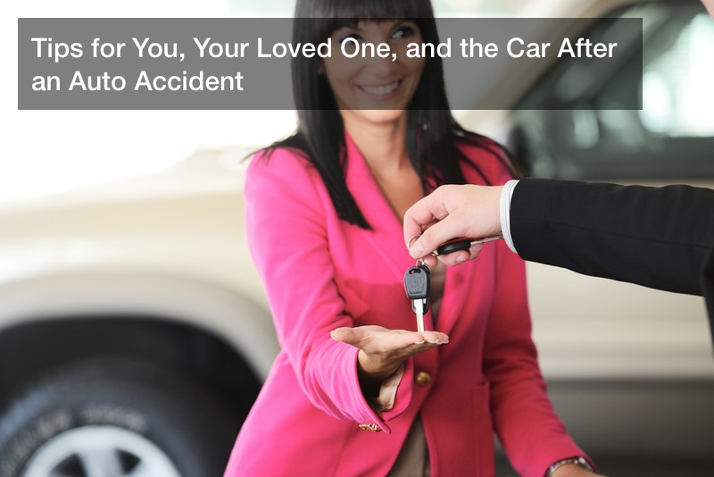 Tips for You, Your Loved One, and the Car After an Auto Accident