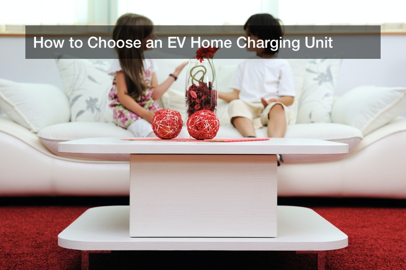 How to Choose an EV Home Charging Unit
