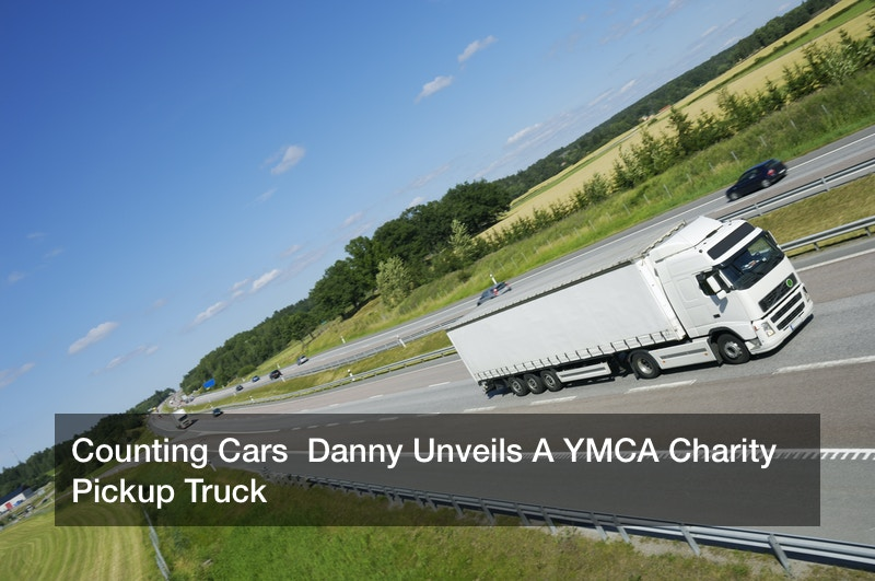 Counting Cars  Danny Unveils A YMCA Charity Pickup Truck