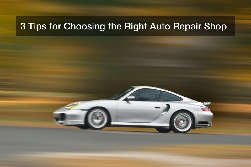 3 Tips for Choosing the Right Auto Repair Shop